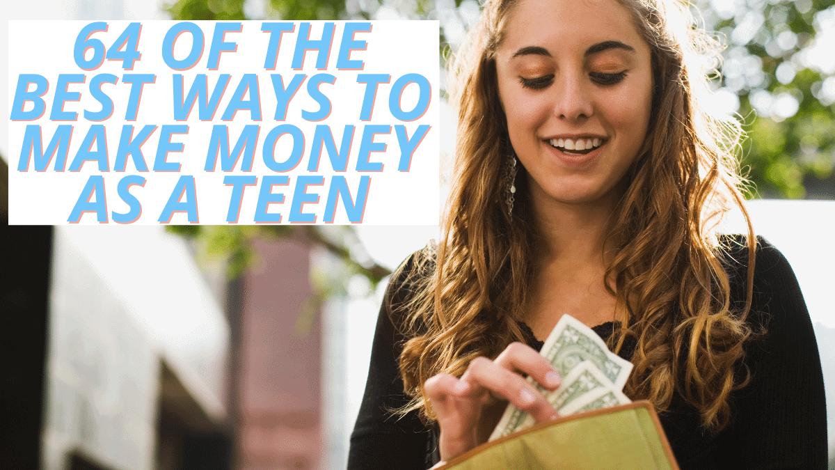 64 Ways To Make Money As A Teen